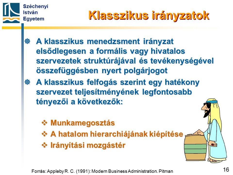 Széchenyi István Egyetem 16 Forrás: Appleby R. C. (1991): Modern Business Administration. Pitman Klasszikus irányzatok  A klasszikus menedzsment irán