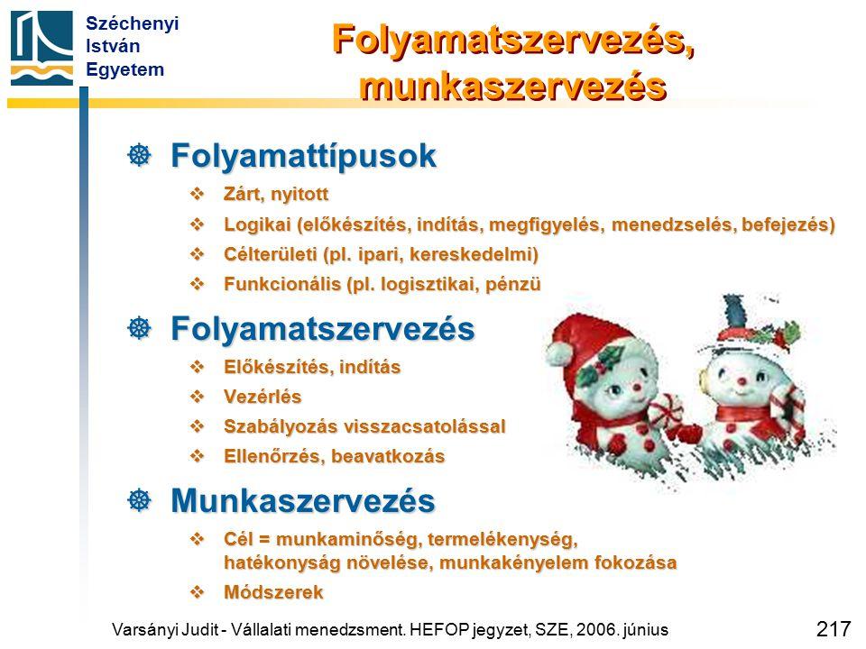 Széchenyi István Egyetem 217 Folyamatszervezés, munkaszervezés  Folyamattípusok  Zárt, nyitott  Logikai (előkészítés, indítás, megfigyelés, menedzs
