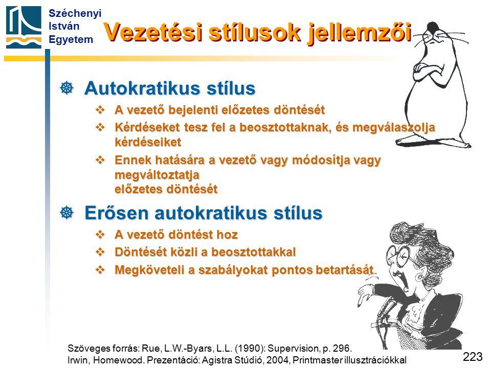 Széchenyi István Egyetem 223 Vezetési stílusok jellemzői  Autokratikus stílus  A vezető bejelenti előzetes döntését  Kérdéseket tesz fel a beosztot