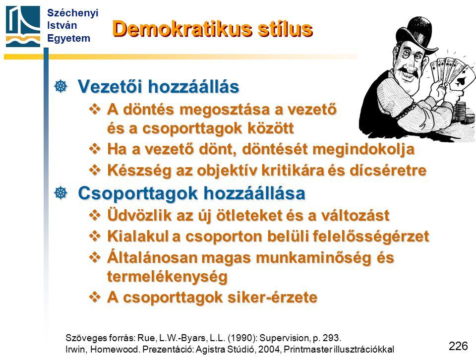 Széchenyi István Egyetem 226 Demokratikus stílus  Vezetői hozzáállás  A döntés megosztása a vezető és a csoporttagok között  Ha a vezető dönt, dönt