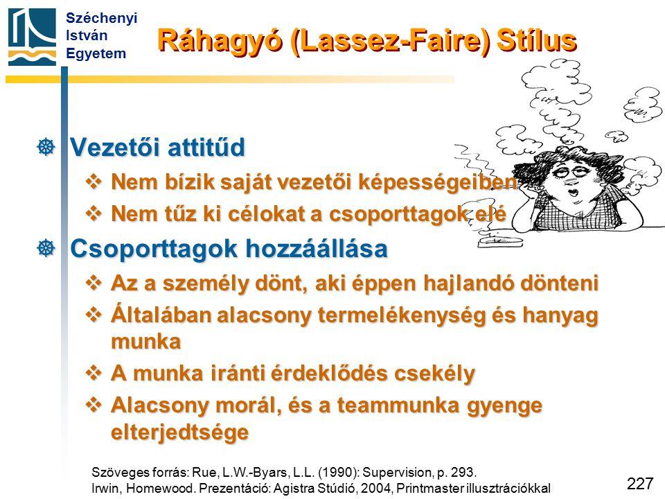 Széchenyi István Egyetem 227 Ráhagyó (Lassez-Faire) Stílus  Vezetői attitűd  Nem bízik saját vezetői képességeiben  Nem tűz ki célokat a csoporttag