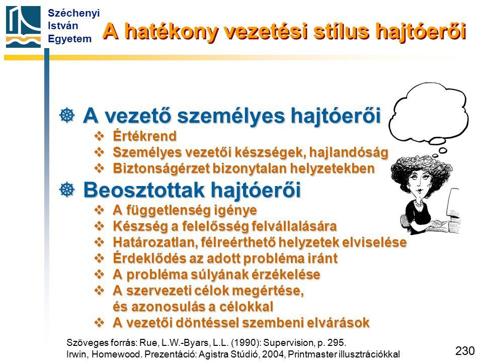 Széchenyi István Egyetem 230 A hatékony vezetési stílus hajtóerői  A vezető személyes hajtóerői  Értékrend  Személyes vezetői készségek, hajlandósá
