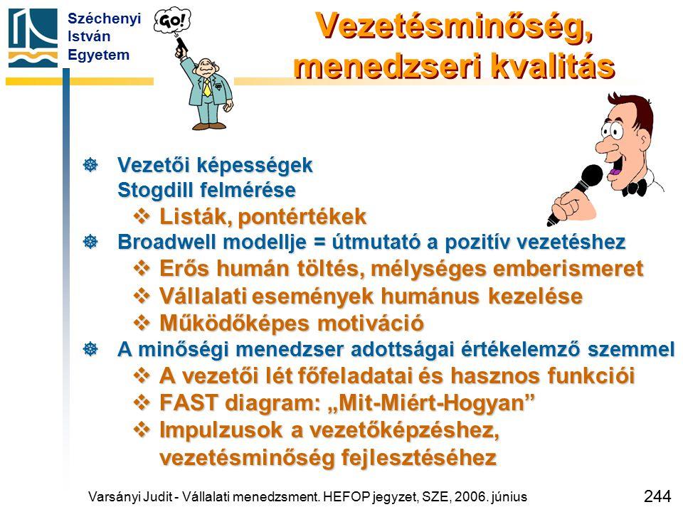 Széchenyi István Egyetem 244 Vezetésminőség, menedzseri kvalitás  Vezetői képességek Stogdill felmérése  Listák, pontértékek  Broadwell modellje =