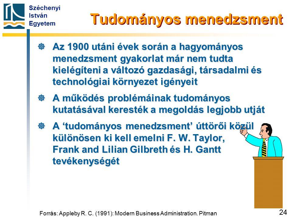 Széchenyi István Egyetem 24 Forrás: Appleby R. C. (1991): Modern Business Administration. Pitman Tudományos menedzsment  Az 1900 utáni évek során a h