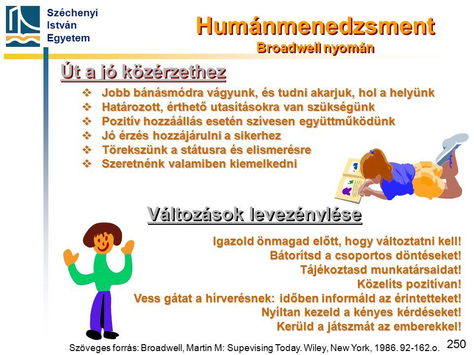 Széchenyi István Egyetem 250 Út a jó közérzethez  Jobb bánásmódra vágyunk, és tudni akarjuk, hol a helyünk  Határozott, érthető utasításokra van szü