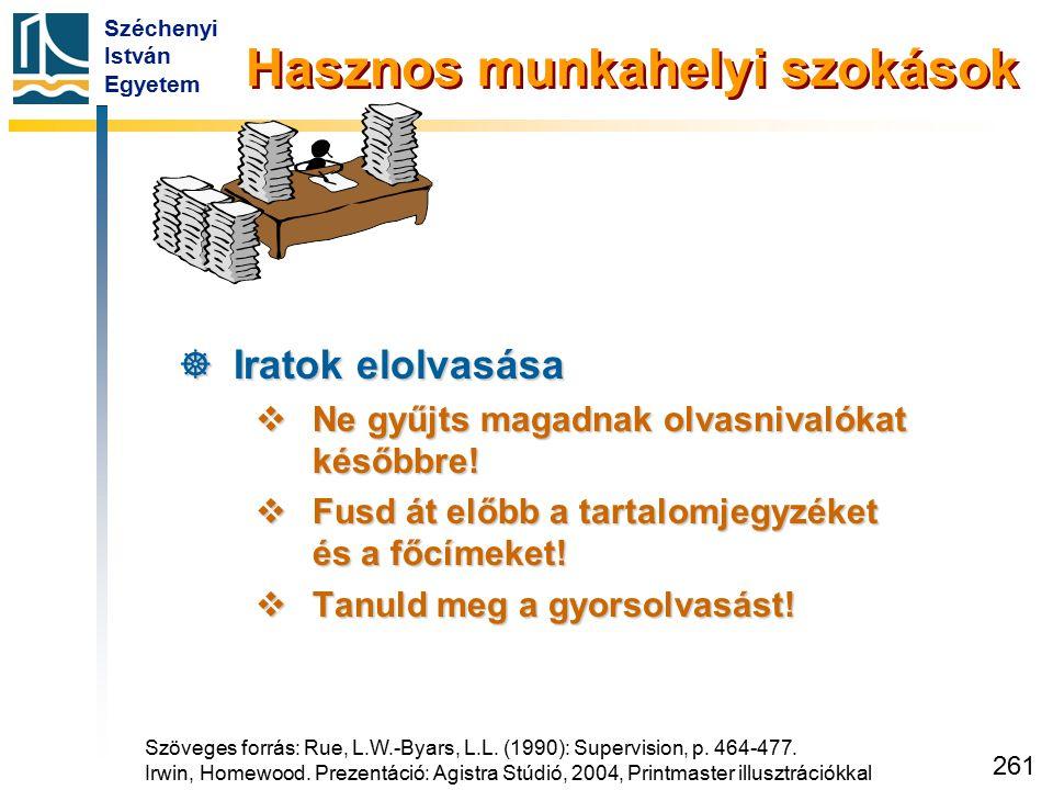 Széchenyi István Egyetem 261  Iratok elolvasása  Ne gyűjts magadnak olvasnivalókat későbbre!  Fusd át előbb a tartalomjegyzéket és a főcímeket!  T