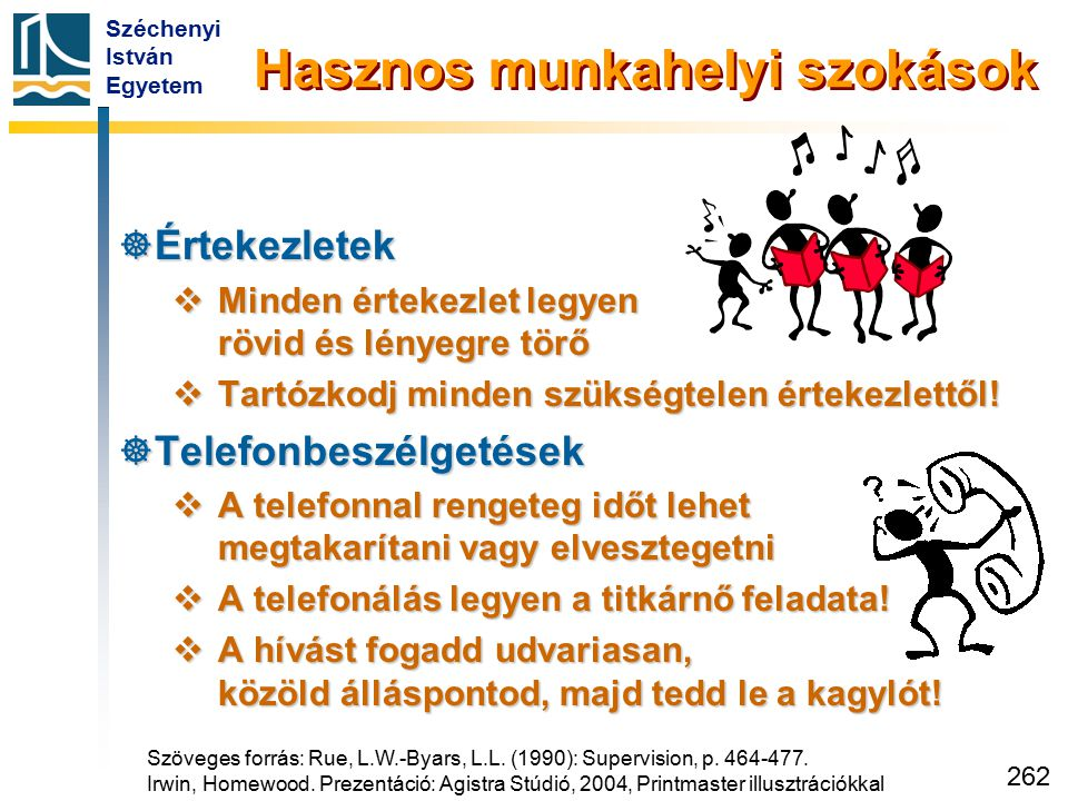Széchenyi István Egyetem 262  Értekezletek  Minden értekezlet legyen rövid és lényegre törő  Tartózkodj minden szükségtelen értekezlettől!  Telefo