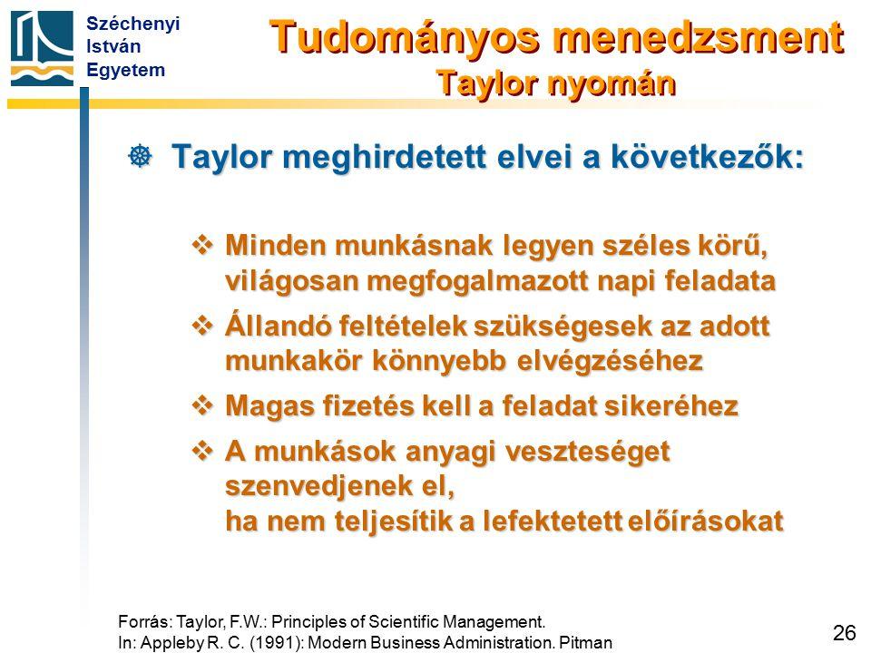 Széchenyi István Egyetem 26 Tudományos menedzsment Taylor nyomán  Taylor meghirdetett elvei a következők:  Minden munkásnak legyen széles körű, vilá