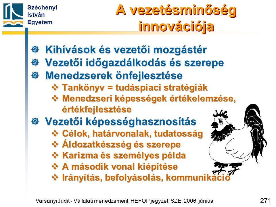 Széchenyi István Egyetem 271 A vezetésminőség innovációja  Kihívások és vezetői mozgástér  Vezetői időgazdálkodás és szerepe  Menedzserek önfejlesz