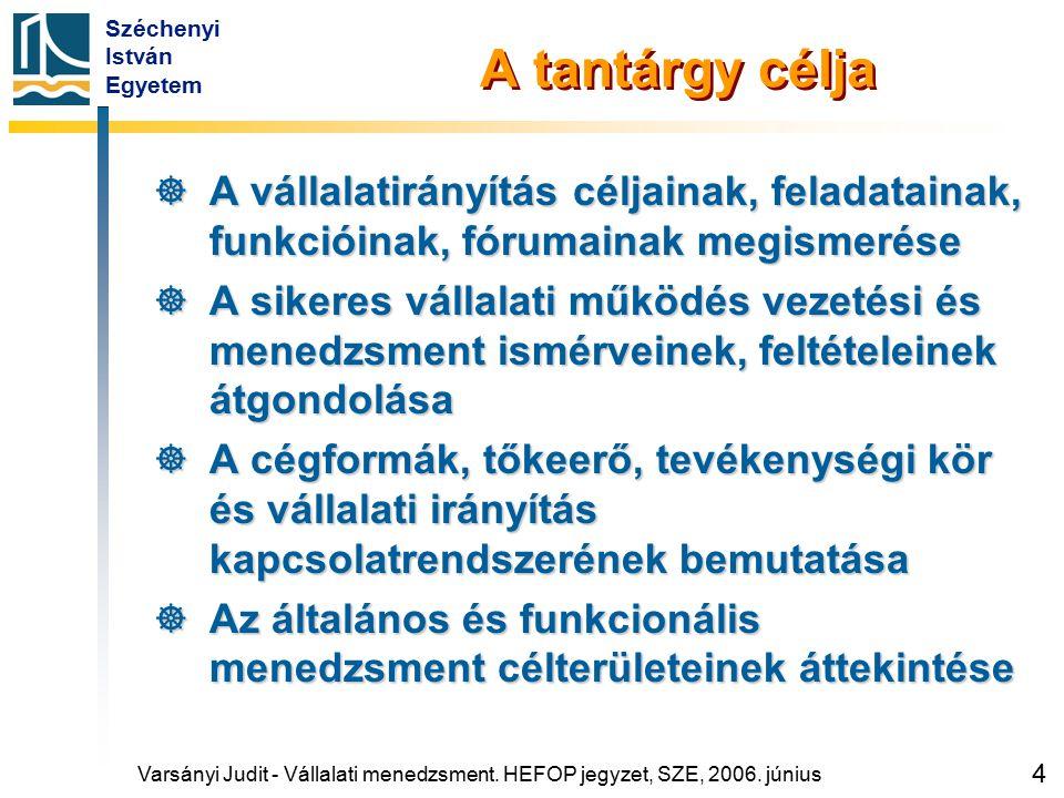 Széchenyi István Egyetem 4 A tantárgy célja  A vállalatirányítás céljainak, feladatainak, funkcióinak, fórumainak megismerése  A sikeres vállalati m