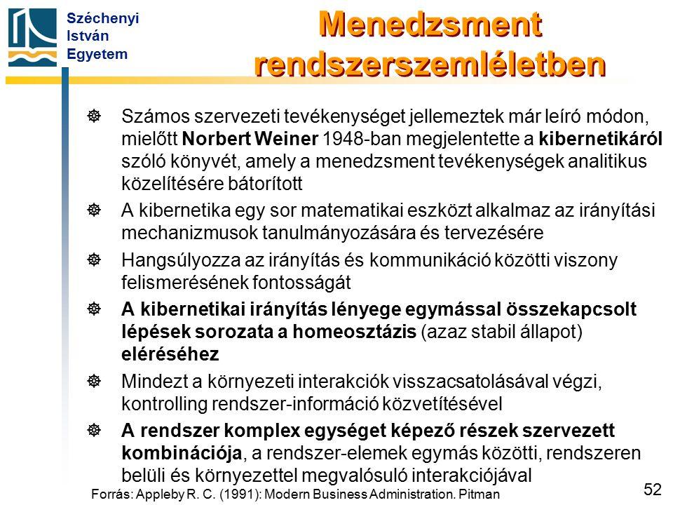 Széchenyi István Egyetem 52 Menedzsment rendszerszemléletben   Számos szervezeti tevékenységet jellemeztek már leíró módon, mielőtt Norbert Weiner 1