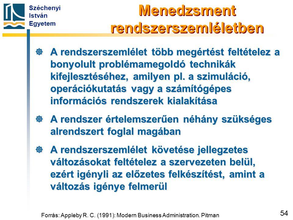 Széchenyi István Egyetem 54 Forrás: Appleby R. C. (1991): Modern Business Administration. Pitman Menedzsment rendszerszemléletben  A rendszerszemléle