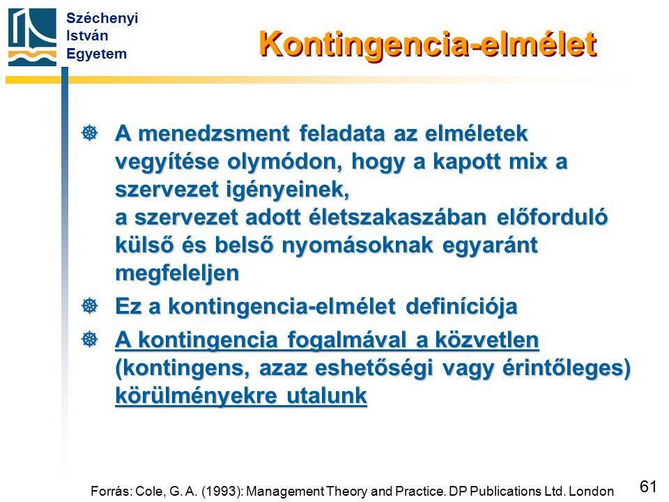 Széchenyi István Egyetem 61 Forrás: Cole, G. A. (1993): Management Theory and Practice. DP Publications Ltd. London Kontingencia-elmélet  A menedzsme