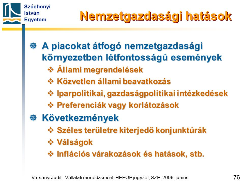 Széchenyi István Egyetem 76 Nemzetgazdasági hatások  A piacokat átfogó nemzetgazdasági környezetben létfontosságú események  Állami megrendelések 