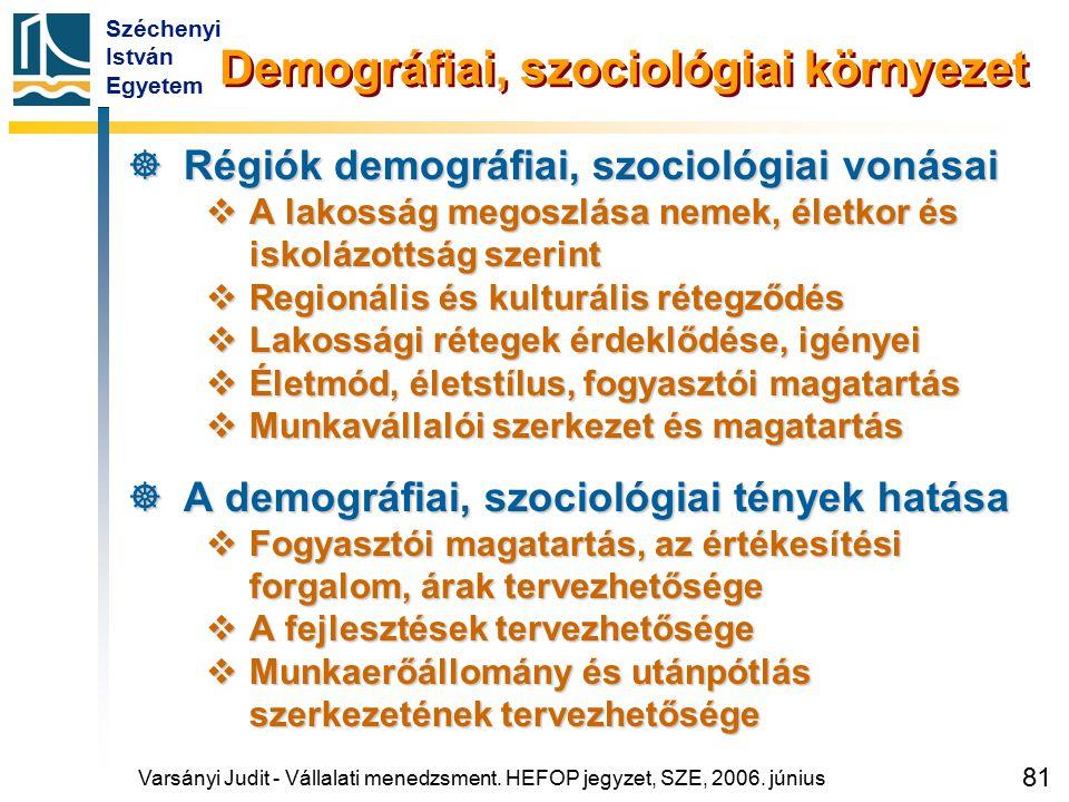 Széchenyi István Egyetem 81 Demográfiai, szociológiai környezet  Régiók demográfiai, szociológiai vonásai  A lakosság megoszlása nemek, életkor és i