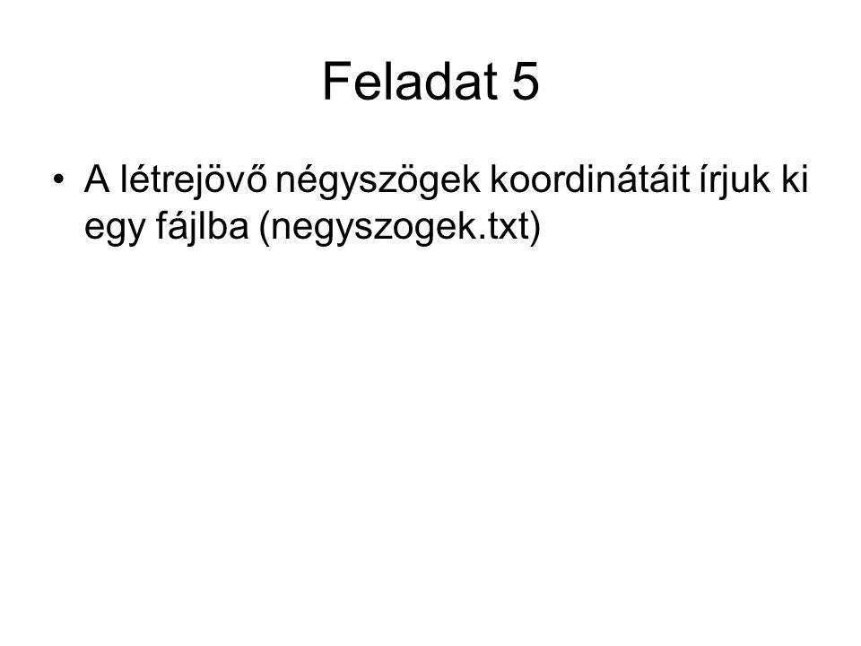 Feladat 5 A létrejövő négyszögek koordinátáit írjuk ki egy fájlba (negyszogek.txt)