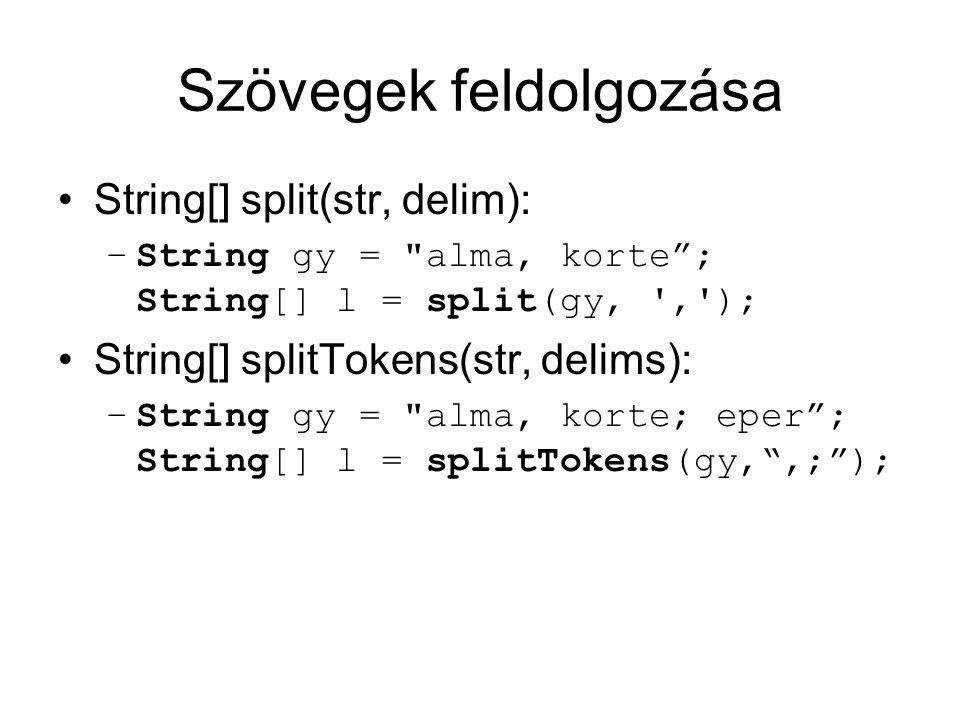 Szövegek feldolgozása String[] split(str, delim): –String gy = alma, korte ; String[] l = split(gy, , ); String[] splitTokens(str, delims): –String gy = alma, korte; eper ; String[] l = splitTokens(gy, ,; );