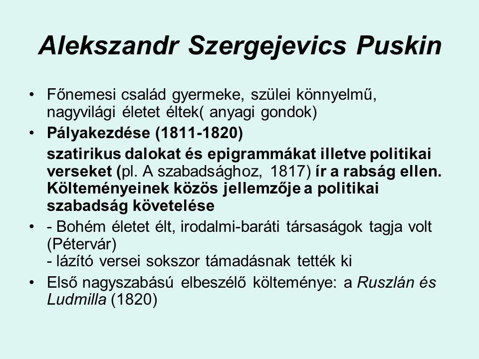 Alekszandr Szergejevics Puskin Főnemesi család gyermeke, szülei könnyelmű, nagyvilági életet éltek( anyagi gondok) Pályakezdése (1811-1820) szatirikus