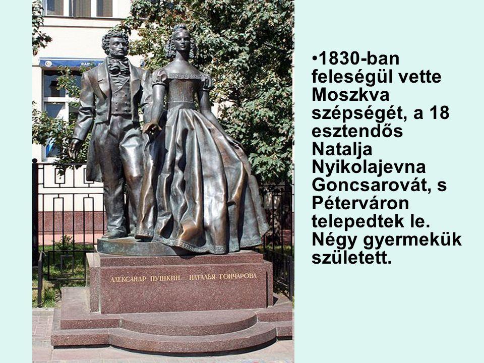 1830-ban feleségül vette Moszkva szépségét, a 18 esztendős Natalja Nyikolajevna Goncsarovát, s Péterváron telepedtek le. Négy gyermekük született.