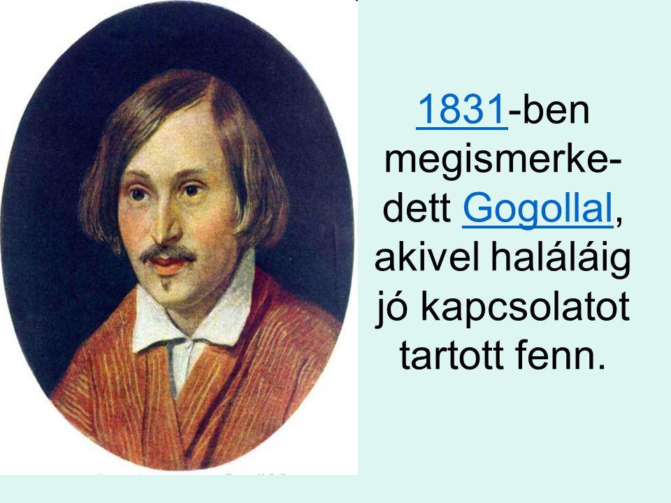 18311831-ben megismerke- dett Gogollal, akivel haláláig jó kapcsolatot tartott fenn.Gogollal