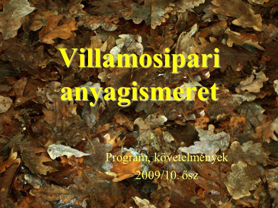 Villamosipari anyagismeret Program, követelmények 2009/10. ősz