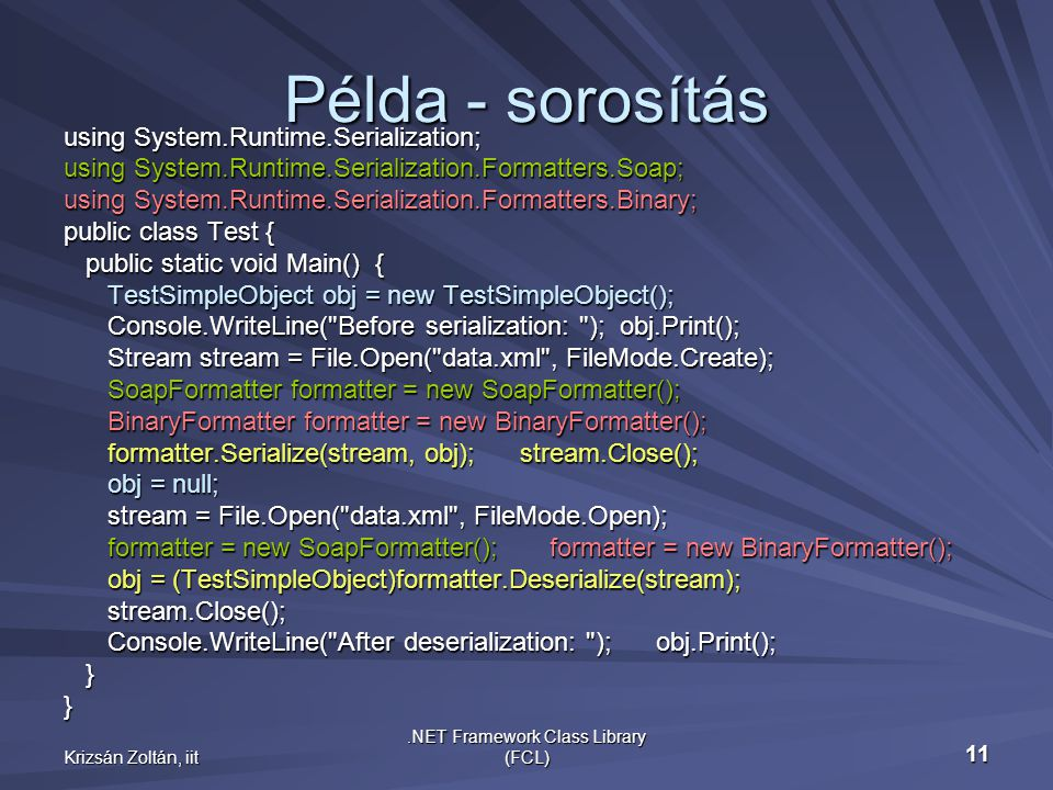 Krizsán Zoltán, iit.NET Framework Class Library (FCL) 11 Példa - sorosítás using System.Runtime.Serialization; using System.Runtime.Serialization.Form