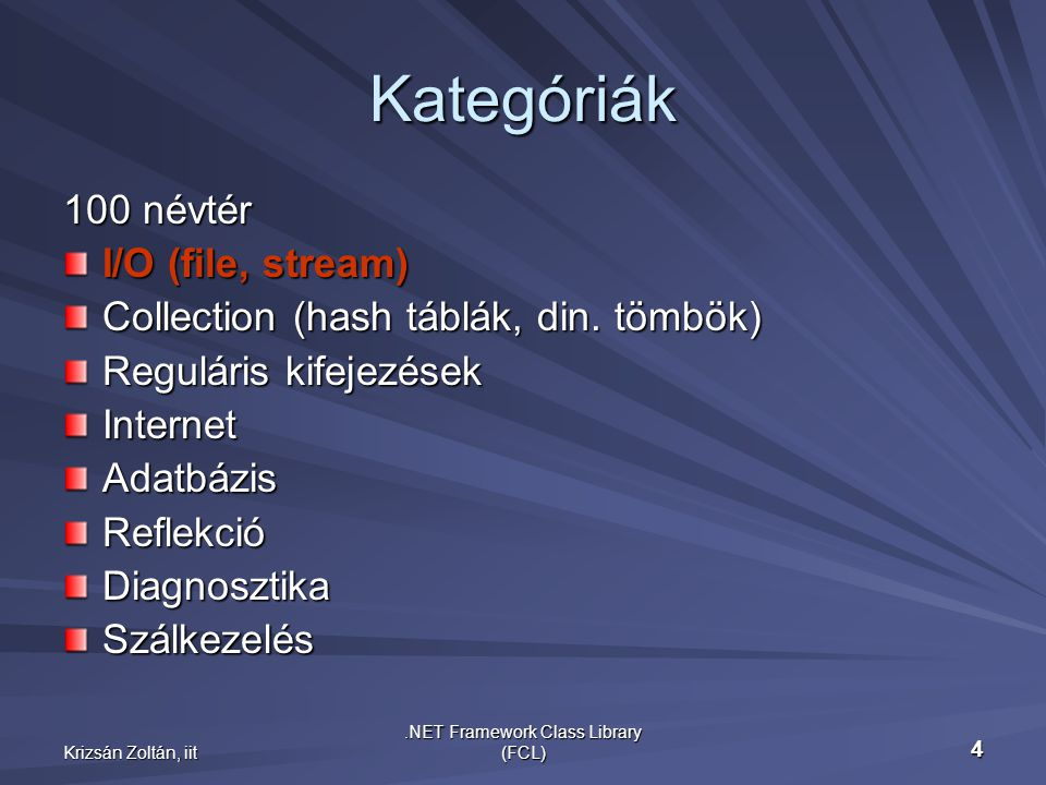 Krizsán Zoltán, iit.NET Framework Class Library (FCL) 5 IO - Főbb jellemzők System.IO: 30 osztály, 1 struktúra, 3 delegátum, 7 enum BinaryReader, BinaryWriter, Directory, File, FileInfo, FileStream, IOException, MemoryStream, Path, Stream, StreamWriter, StreamReader, TextReader, TextWriter