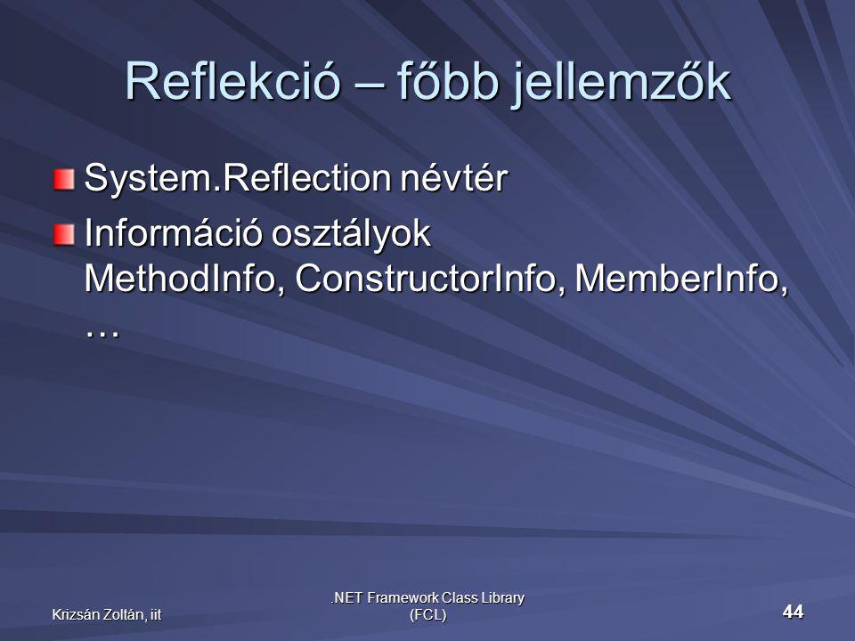 Krizsán Zoltán, iit.NET Framework Class Library (FCL) 44 Reflekció – főbb jellemzők System.Reflection névtér Információ osztályok MethodInfo, ConstructorInfo, MemberInfo, …