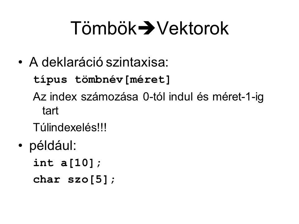 Tömbök  Vektorok A deklaráció szintaxisa: típus tömbnév[méret] Az index számozása 0-tól indul és méret-1-ig tart Túlindexelés!!.