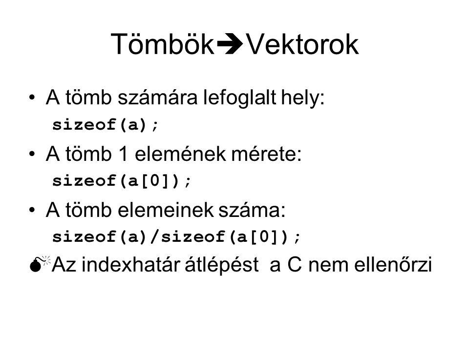 Tömbök  Vektorok A tömb számára lefoglalt hely: sizeof(a); A tömb 1 elemének mérete: sizeof(a[0]); A tömb elemeinek száma: sizeof(a)/sizeof(a[0]);  Az indexhatár átlépést a C nem ellenőrzi
