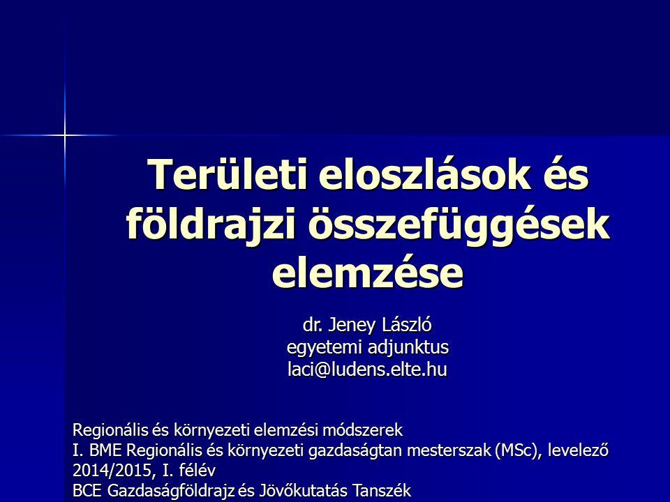 Területi eloszlások és földrajzi összefüggések elemzése Regionális és környezeti elemzési módszerek I.