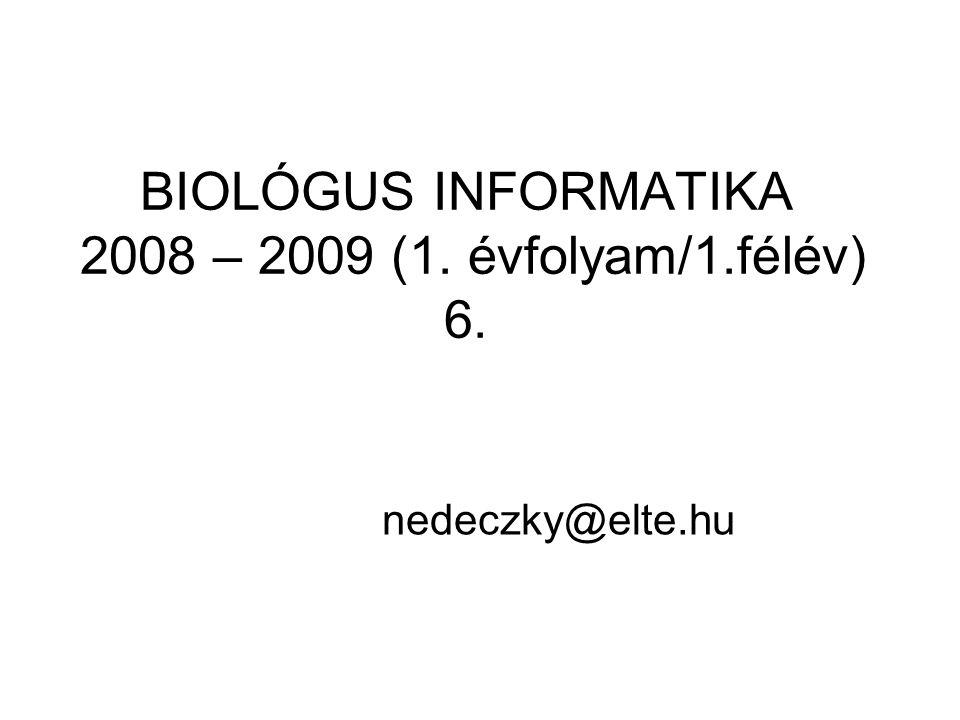 BIOLÓGUS INFORMATIKA 2008 – 2009 (1. évfolyam/1.félév) 6. nedeczky@elte.hu