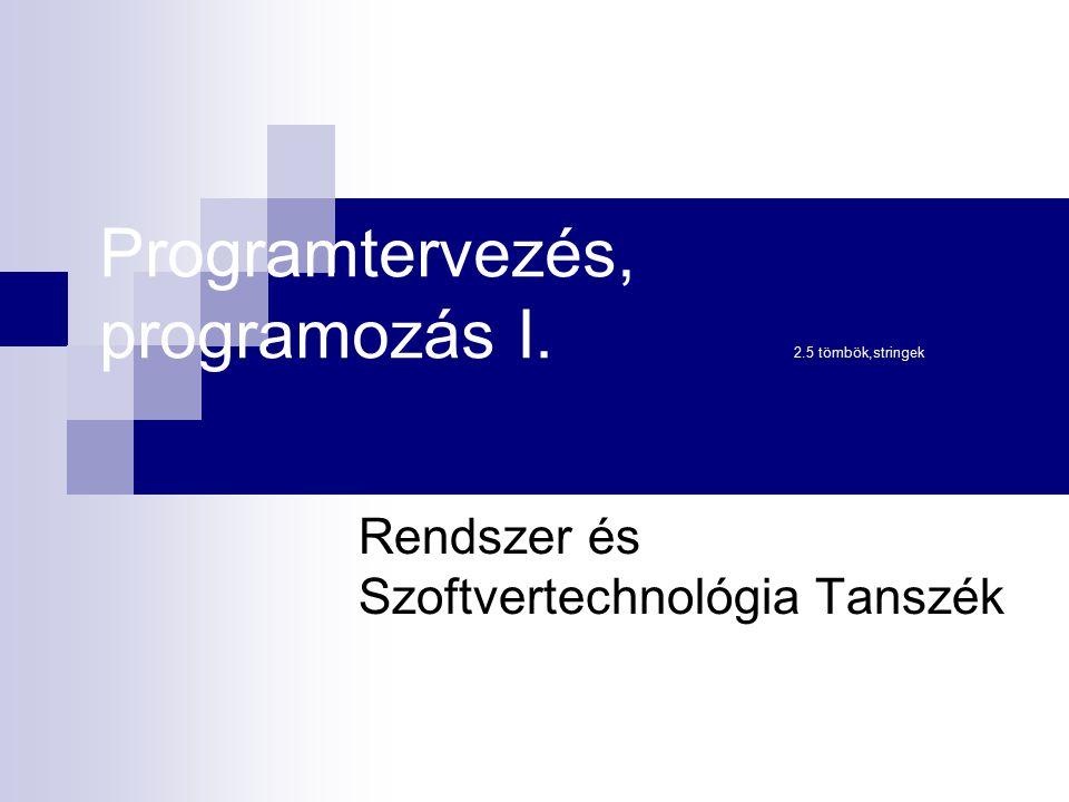 Programtervezés, programozás I. 2.5 tömbök,stringek Rendszer és Szoftvertechnológia Tanszék