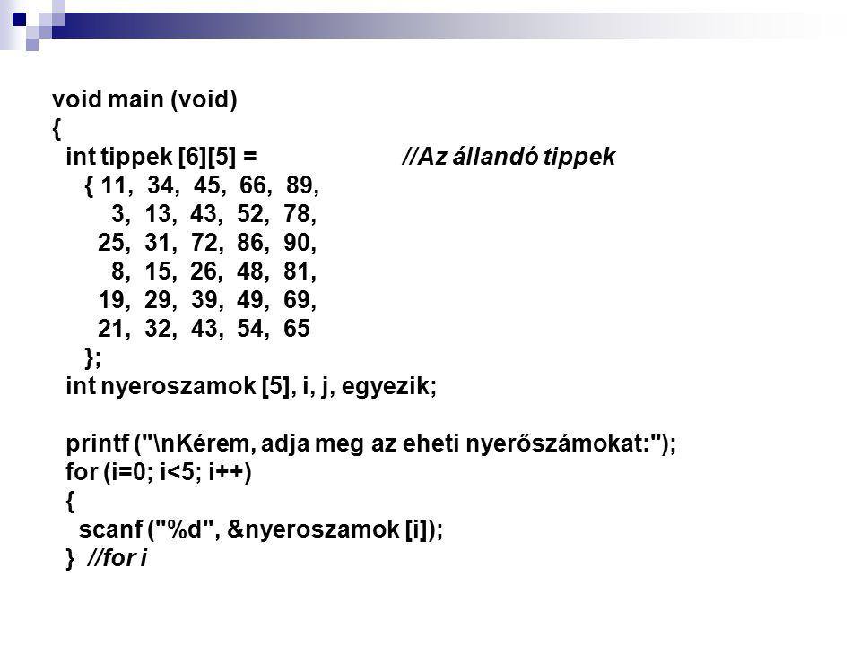 void main (void) { int tippek [6][5] = //Az állandó tippek { 11, 34, 45, 66, 89, 3, 13, 43, 52, 78, 25, 31, 72, 86, 90, 8, 15, 26, 48, 81, 19, 29, 39,