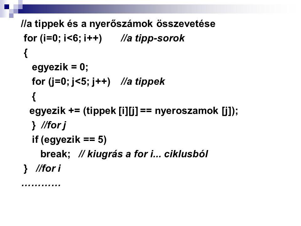 //a tippek és a nyerőszámok összevetése for (i=0; i<6; i++) //a tipp-sorok { egyezik = 0; for (j=0; j<5; j++) //a tippek { egyezik += (tippek [i][j] =