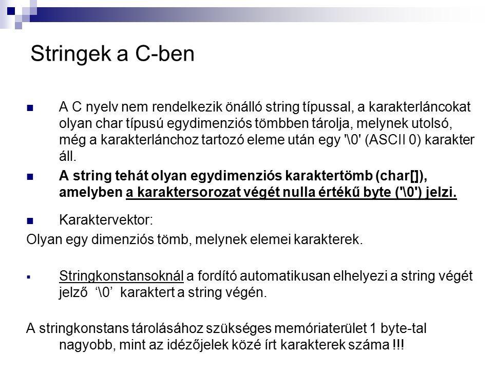 Stringek a C-ben A C nyelv nem rendelkezik önálló string típussal, a karakterláncokat olyan char típusú egydimenziós tömbben tárolja, melynek utolsó,