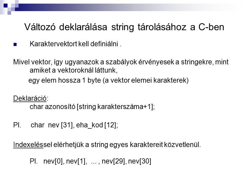 Változó deklarálása string tárolásához a C-ben Karaktervektort kell definiálni. Mivel vektor, így ugyanazok a szabályok érvényesek a stringekre, mint