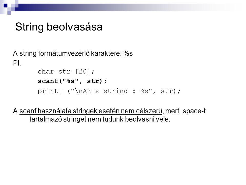 String beolvasása A string formátumvezérlő karaktere: %s Pl. char str [20]; scanf(