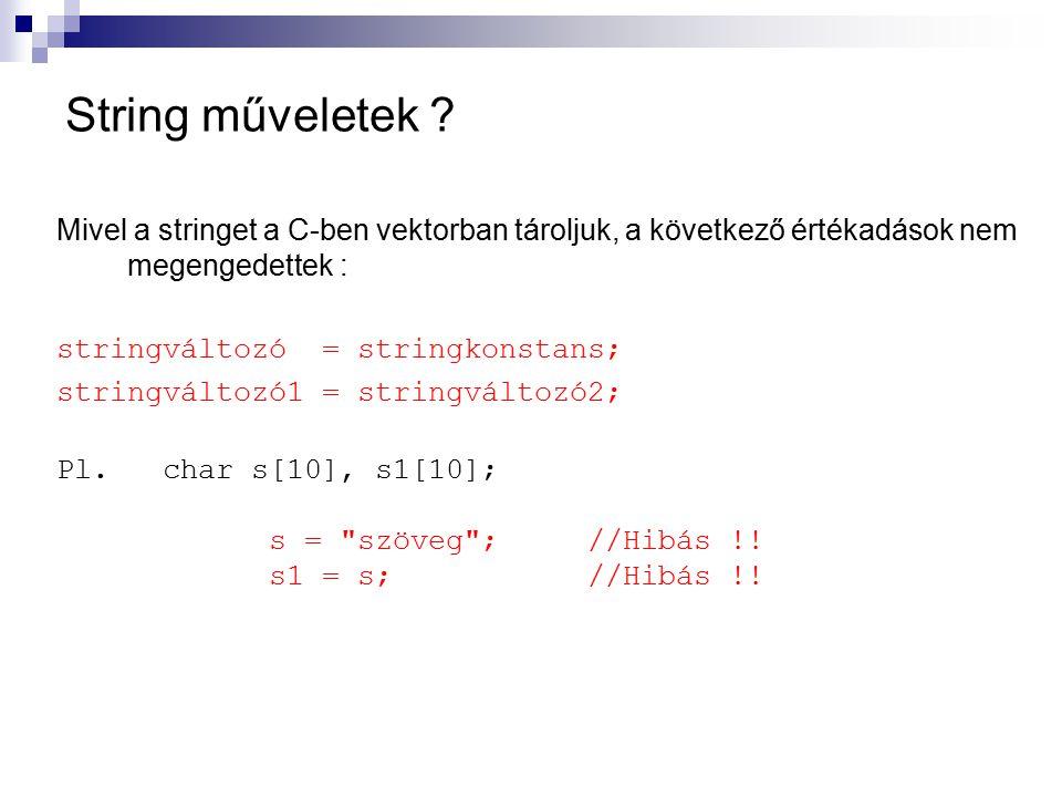 String műveletek ? Mivel a stringet a C-ben vektorban tároljuk, a következő értékadások nem megengedettek : stringváltozó = stringkonstans; stringvált