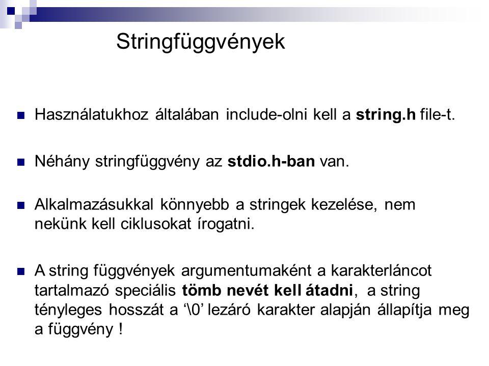 Stringfüggvények Használatukhoz általában include-olni kell a string.h file-t. Néhány stringfüggvény az stdio.h-ban van. Alkalmazásukkal könnyebb a st