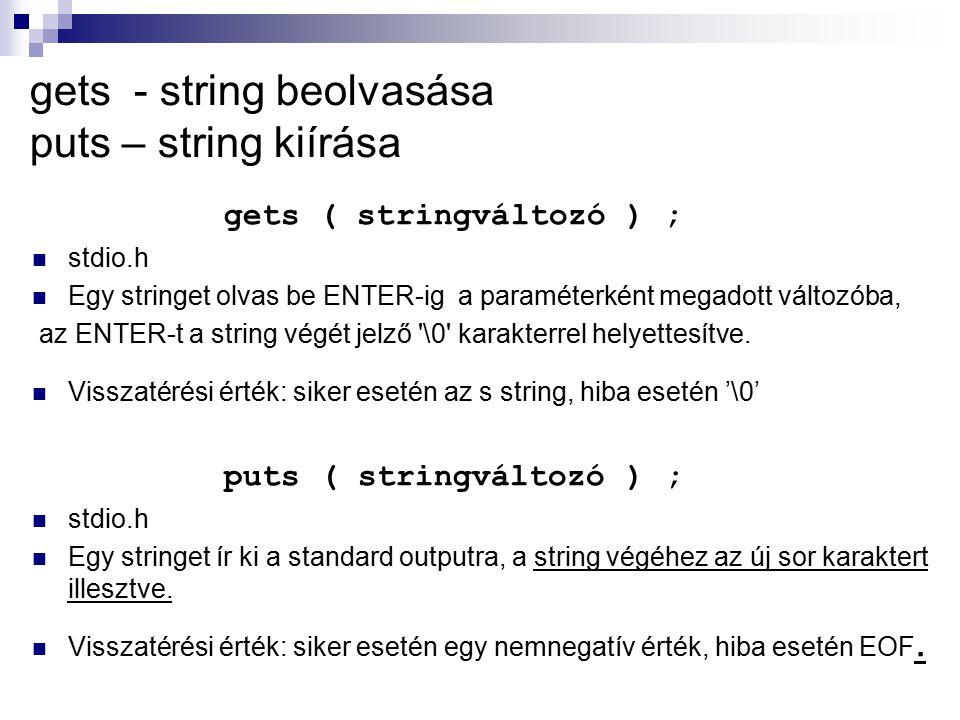 gets - string beolvasása puts – string kiírása gets ( stringváltozó ) ; stdio.h Egy stringet olvas be ENTER-ig a paraméterként megadott változóba, az