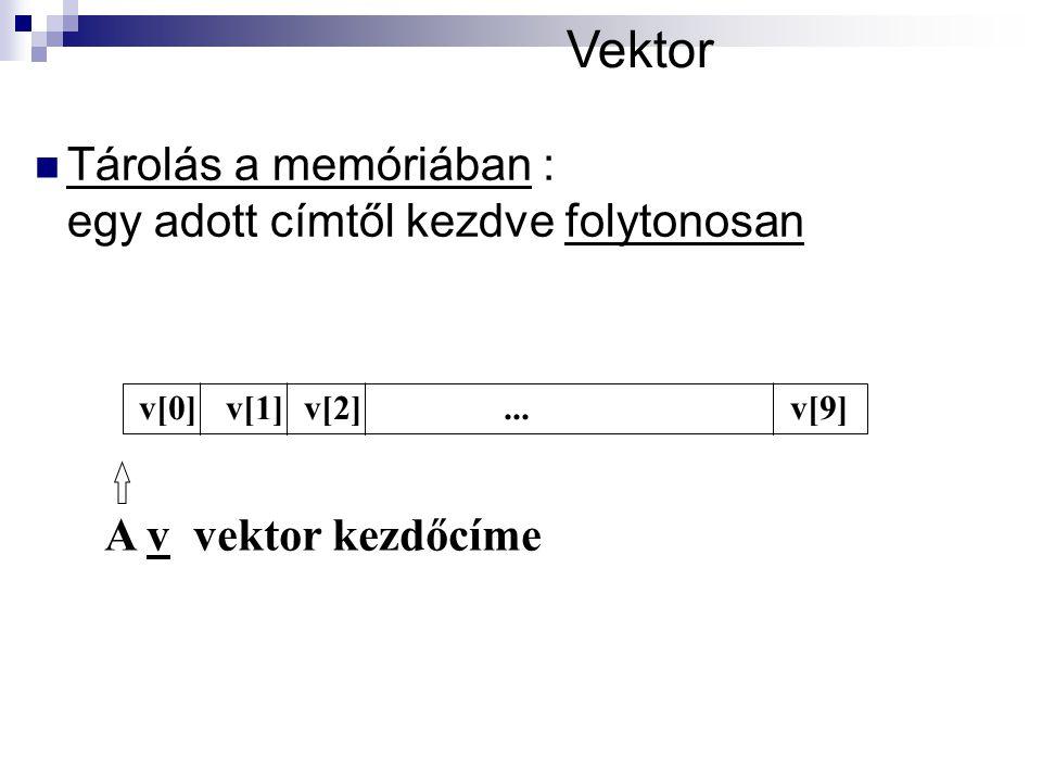 Vektor Tárolás a memóriában : egy adott címtől kezdve folytonosan A v vektor kezdőcíme v[0] v[1]v[2]...v[9]