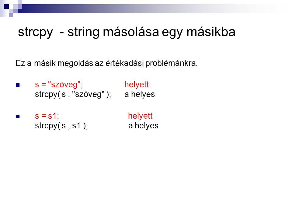 strcpy - string másolása egy másikba Ez a másik megoldás az értékadási problémánkra. s =