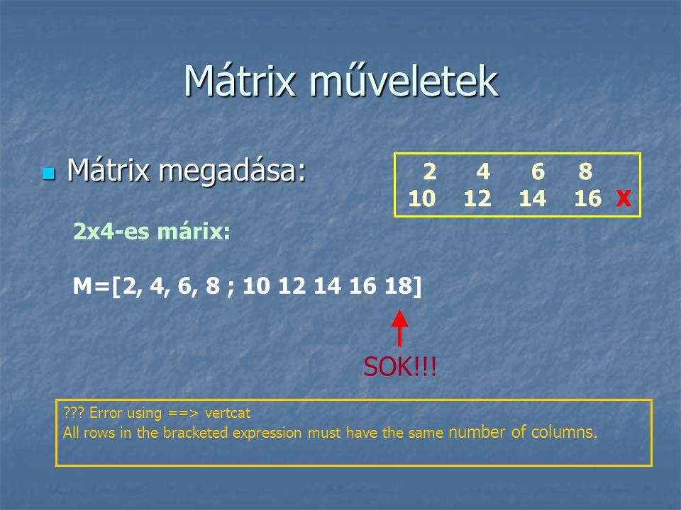 Mátrix műveletek 2 4 6 8 10 12 14 16 18 20 22 24 26 28 30 32 M= Részmátrix megadása: M1=M(2:3, 1:2) 10 12 18 20 Kerek zárójel.