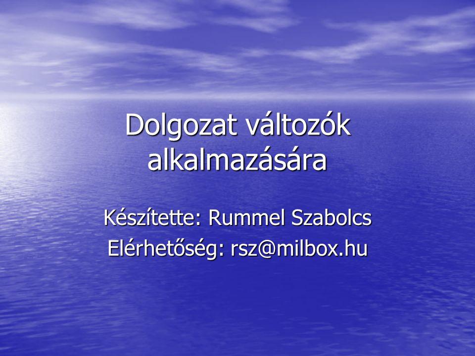 Dolgozat változók alkalmazására Készítette: Rummel Szabolcs Elérhetőség: rsz@milbox.hu
