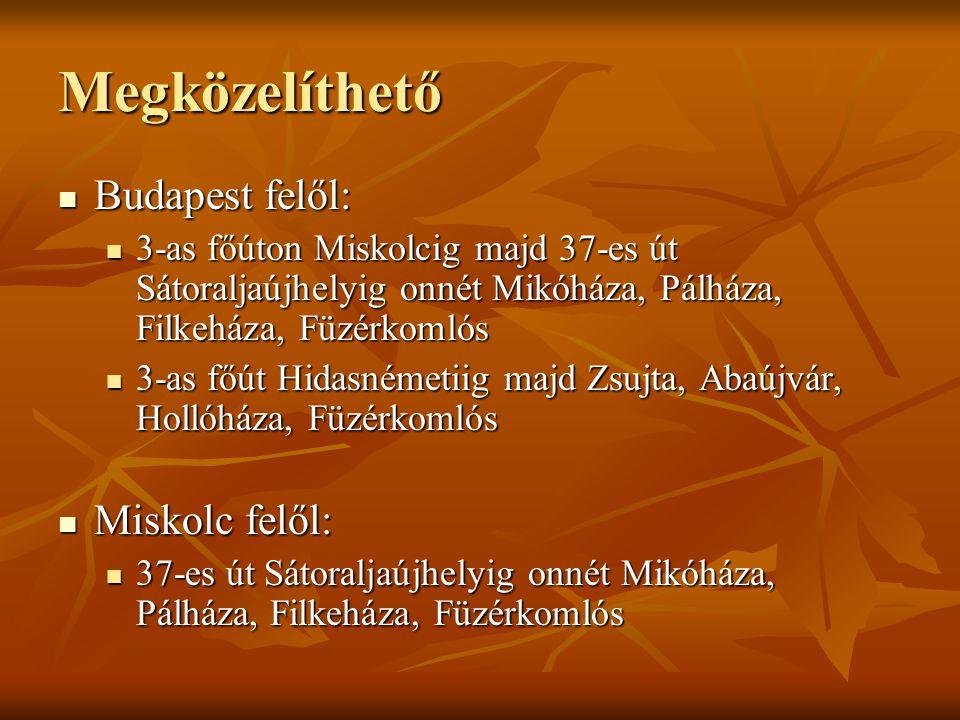 Megközelíthető Budapest felől: Budapest felől: 3-as főúton Miskolcig majd 37-es út Sátoraljaújhelyig onnét Mikóháza, Pálháza, Filkeháza, Füzérkomlós 3-as főúton Miskolcig majd 37-es út Sátoraljaújhelyig onnét Mikóháza, Pálháza, Filkeháza, Füzérkomlós 3-as főút Hidasnémetiig majd Zsujta, Abaújvár, Hollóháza, Füzérkomlós 3-as főút Hidasnémetiig majd Zsujta, Abaújvár, Hollóháza, Füzérkomlós Miskolc felől: Miskolc felől: 37-es út Sátoraljaújhelyig onnét Mikóháza, Pálháza, Filkeháza, Füzérkomlós 37-es út Sátoraljaújhelyig onnét Mikóháza, Pálháza, Filkeháza, Füzérkomlós