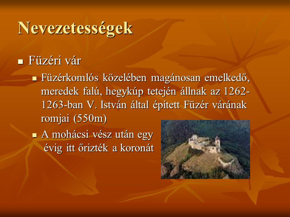 Nevezetességek Füzéri vár Füzéri vár Füzérkomlós közelében magánosan emelkedő, meredek falú, hegykúp tetején állnak az 1262- 1263-ban V. István által