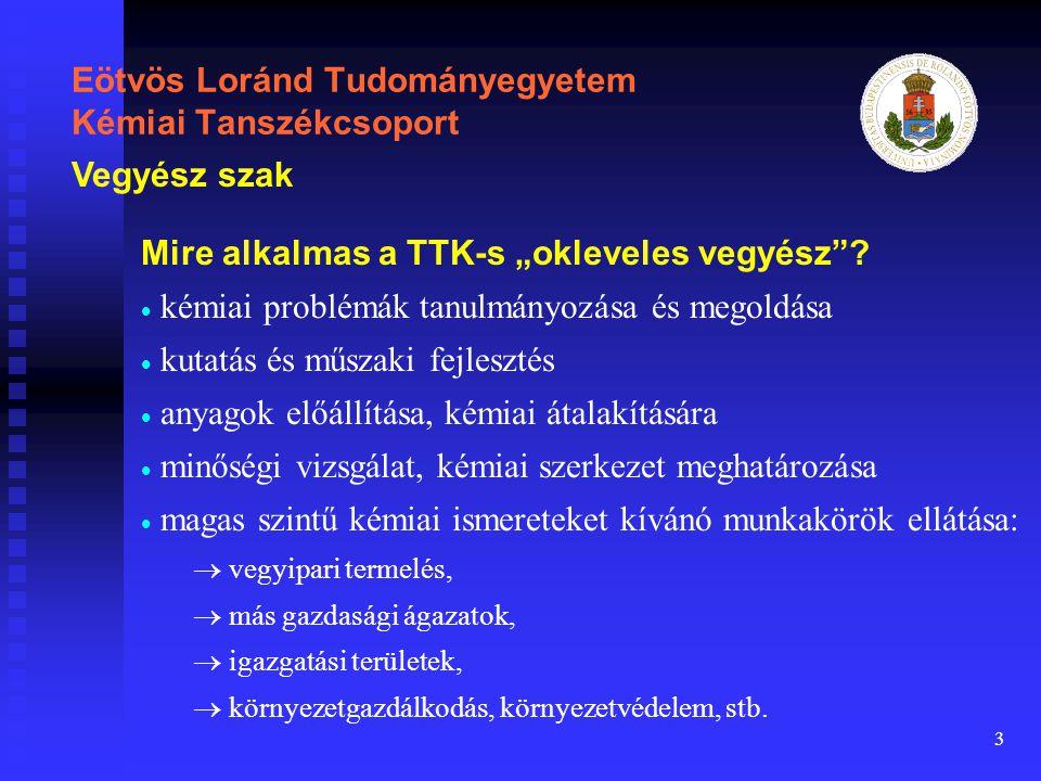 """3 Eötvös Loránd Tudományegyetem Kémiai Tanszékcsoport Mire alkalmas a TTK-s """"okleveles vegyész""""?   kémiai problémák tanulmányozása és megoldása  """