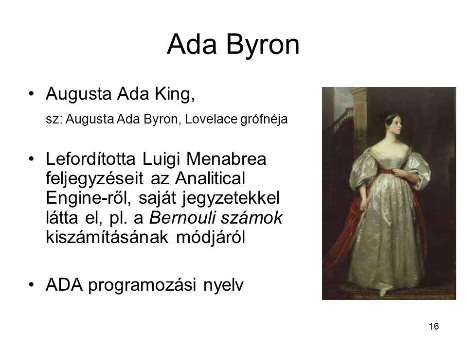 16 Ada Byron Augusta Ada King, sz: Augusta Ada Byron, Lovelace grófnéja Lefordította Luigi Menabrea feljegyzéseit az Analitical Engine-ről, saját jegyzetekkel látta el, pl.