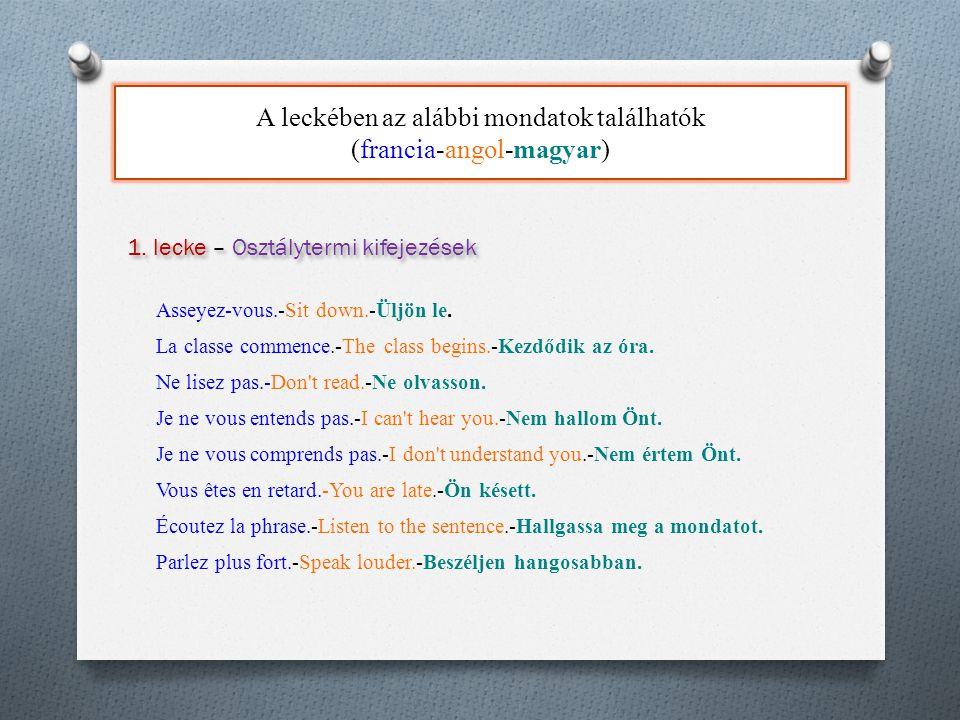 A leckében az alábbi mondatok találhatók (francia-angol-magyar) Asseyez-vous.-Sit down.-Üljön le.